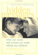 Parenitng Book by Elizbeth Pantley Hidden Messages What our words and actions are really telling our children