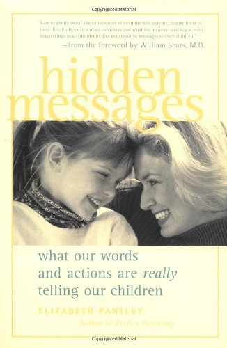 Parenting Book by Elizabeth Pantley Hidden Messages what our words and actions are really telling our children